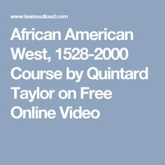 African American West, 1528-2000 Course by Quintard Taylor on Free Online Video