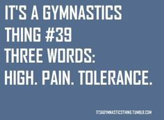 its a gymnastics thing | ... when a gymnast is n pain you know its really bad by A-l-3-xandria