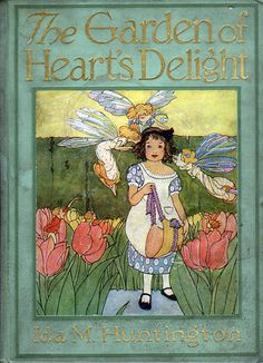 "Garden of Heart's Delight front cover by katinthecupboard on Flickr. ""A Garden of Heart's Delight"", a Fairy Tale by Ida M. Huntington. Pictures by Maginel Wright Enright. Copyright 1911 by Rand,..."
