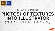 How to Bring Photoshop Textures into Illustrator (Bitmap Texture Tutorial)