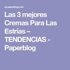 Las 3 mejores Cremas Para Las Estrías – TENDENCIAS - Paperblog