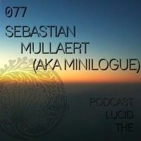 THE LUCID PODCAST 077 - SEBASTIAN MULLAERT (AKA MINILOGUE) - LUCIDFLOW-RECORDS.COM by Lucidflow on SoundCloud