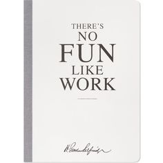 HERITAGE There's No Fun Like Work notebook ($19) ❤ liked on Polyvore featuring home, home decor, stationery, fillers, books, accessories, extras, white and magazine