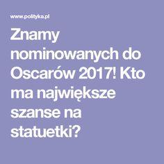 Znamy nominowanych do Oscarów 2017! Kto ma największe szanse na statuetki?