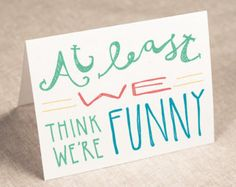 at least we think we're funny - greeting card - recycled paper