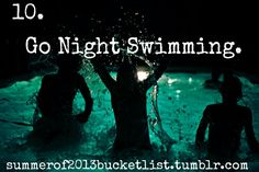 did this in 2012, when it was warm enough too, and it was amazing because I did it in my boyfriend's private pool with him. Nothing dirty, just lots of laughter :) | go night swimming / bucket list