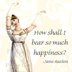 Jane Austen Quotes | Jane Austen Quotes - How Shall I Bear So Much Happiness from Pride and ...