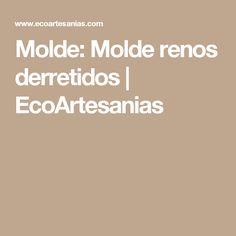 Molde: Molde renos derretidos | EcoArtesanias
