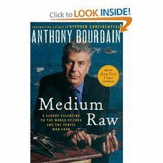 Medium Raw: A Bloody Valentine to the World of Food and the People Who Cook (P.S.): Anthony Bourdain: Amazon.com: Books (Recommended by blogger Rachelle Bowden)