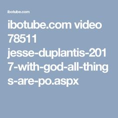 ibotube.com video 78511 jesse-duplantis-2017-with-god-all-things-are-po.aspx