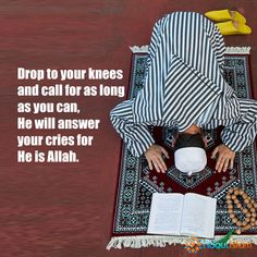 Drop to your knees, call for as long as you can.   #Sujood #Islam #Faith