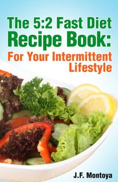 """The 5:2 Fast Diet Recipe Book: For Your Fasting Lifestyle"" (How To Make Dieting Easy) (The Ultimate Fitness Guide)"