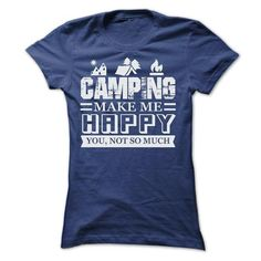 CAMPING make me Happy, you not so much tee shirts T-Shirts, Hoodies, Sweatshirts, Tee Shirts (22.9$ ==► Shopping Now!)