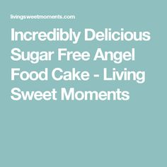 Incredibly Delicious Sugar Free Angel Food Cake - Living Sweet Moments