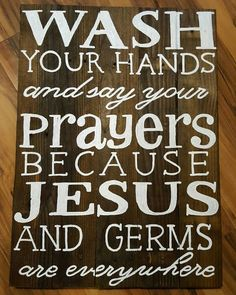 Wash your hands and say your prayers by WeatheredArrowSigns