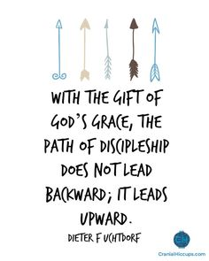 With the gift of God's grace, the path of discipleship does not lead backward; it leads upward. Dieter F Uchtdorf #ldsconf