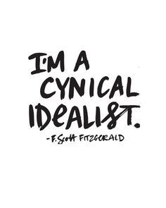 Scott Fitzgerald Quote// I'm a cynical idealist. Words Quotes, Wise Words, Me Quotes, Sayings, Cynical Quotes, Pretty Words, Beautiful Words, Scott Fitzgerald Quotes, Believe
