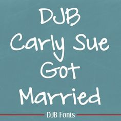 DJB Carly Sue Got Married Font: Personal Use -- Commercial licensing available, European characters included.