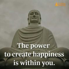 The power to create happiness is we it in you.