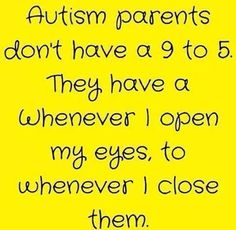 Truth!  Found on Single Parents Of Children With Autism Facebook page