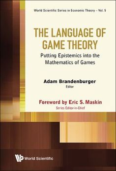 The language of game theory : putting epistemics into the mathematics of games / [edited by] Adam Brandenburger. World Scientific, 2014.http://cataleg.ub.edu/record=b2151492~S1. #bibeco