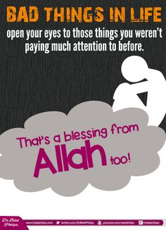 Bad things in life open your eyes to those things you weren't paying much attention to before. That's a blessing from Allah too!
