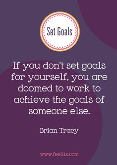 If you don't set goals for yourself, you are doomed to work to achieve the goals of someone else. I love Brian Tracy! Happy Quotes, Great Quotes, Me Quotes, Motivational Quotes, Inspirational Quotes, Qoutes, Positive Words, Positive Quotes, Positive Outlook