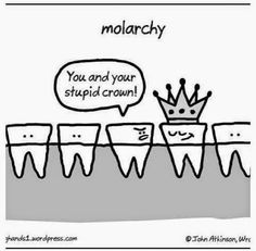 You and your stupid crown!   Slave Lake Dental | Slave Lake, Alberta |  www.SlaveLakeDental.ca #SlaveLake #Dental #SlaveLakeDental #DentalHumor
