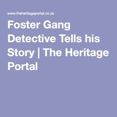 Foster Gang Detective Tells his Story Detective, The Fosters, Portal, South Africa, Board, Planks