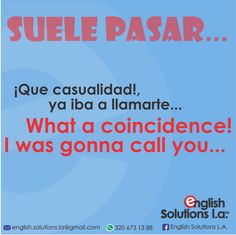 Suele pasar - ¡Qué casualidad!, ya iba a llamarte... What a coincidence! I was gonna call you...