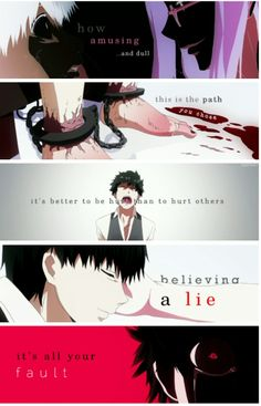 Image about anime in Tokyo Ghoul by erkenemerkel This. Oh gosh. When Kaneki was broken in a way that he could never truly be put back to gather. When we lost or sweet innocent l boy with a crush on a beautiful women. Sad Anime Quotes, Manga Quotes, Sad Quotes, Sister Quotes, Life Quotes, Tokyo Ghoul Quotes, Ken Kaneki Tokyo Ghoul, Natsume Yuujinchou, Levi X Eren