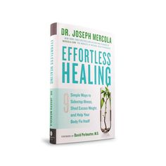 Dr. Mercola's Effortless Healing book leads you toward your own personalized action plan to help you feel better and work your way toward health effortlessly.