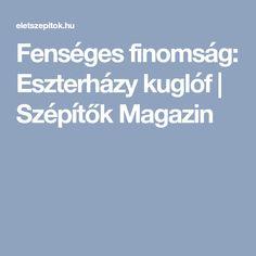 Fenséges finomság: Eszterházy kuglóf   Szépítők Magazin