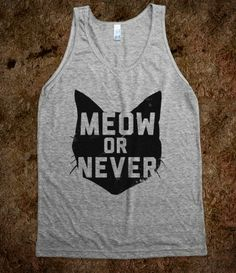 Meow or Never (Dark Tank) $26.99 sometime i'm gonna buy a bunch of blank tanks and diy these