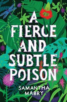 A Fierce and Subtle Poison by Samantha Mabry. 3 out of 5.