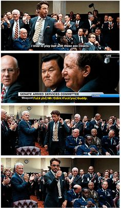 Tony Stark: Congressional hearing (Iron Man 2).  Let's keep it PG-13, now, boys...