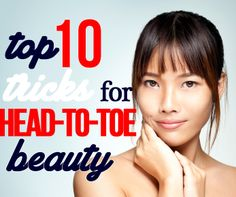 Top 10 Tricks for Getting Beautiful From Head to Toe!