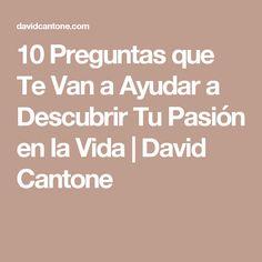 10 Preguntas que Te Van a Ayudar a Descubrir Tu Pasión en la Vida | David Cantone