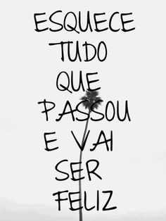 Esquece Tudo Que Passou e Vai Ser Feliz. :) Forget everything that has passed and go be happy Mais More Than Words, Some Words, Thoughts And Feelings, Quote Posters, Motivation, Sentences, Me Quotes, Qoutes, Inspirational Quotes
