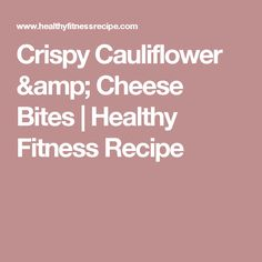 Crispy Cauliflower & Cheese Bites | Healthy Fitness Recipe
