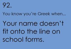 You know you're Greek when. Your name doesn't fit onto the line on school forms. so true. Funny Greek Quotes, Greek Memes, Greek Sayings, Funny Quotes, Life Quotes, Greek Girl, Go Greek, Greek Culture, Armenian Culture
