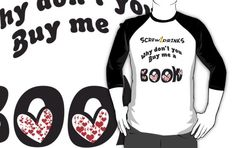Screw Drinks, Why Don't you buy me a book?   http://www.redbubble.com/people/eternalfangirl/shop