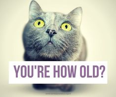 You re how old?