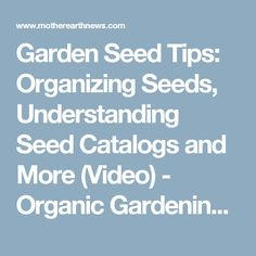 Garden Seed Tips: Organizing Seeds, Understanding Seed Catalogs and More (Video) - Organic Gardening - MOTHER EARTH NEWS