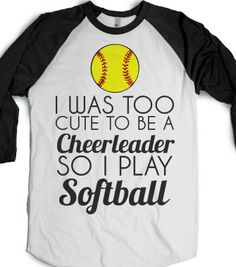 was too cute to be a cheerleader so i play softball-T-Shirt from Skreened. Softball Crafts, Softball Shirts, Softball Mom, Fastpitch Softball, Softball Stuff, Softball Sayings, Softball Shirt Ideas, Softball Decorations, Sports Sayings