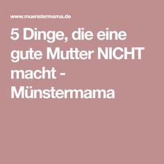 5 Dinge, die eine gute Mutter NICHT macht - Münstermama