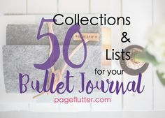 Ready to take your bullet journal beyond the basics? Here are 50 collections and lists to make every area of your life more actionable!