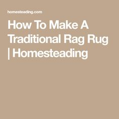 How To Make A Traditional Rag Rug   Homesteading