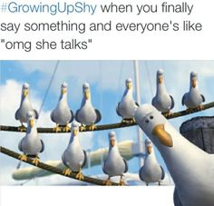 growing up shy when you finally say something and everyone's like omg she talks