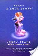 Perv-- a love story  By Jerry Stahl